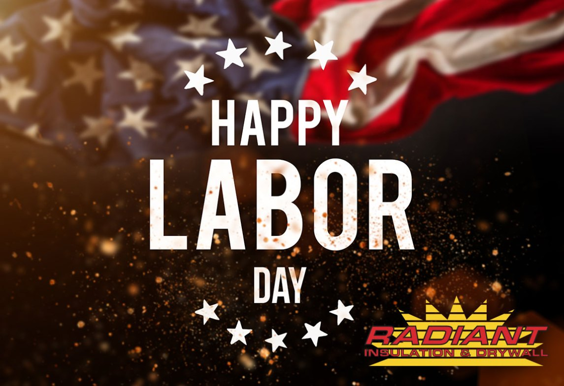 Happy Labor Day from Radiant Insulation & Drywall