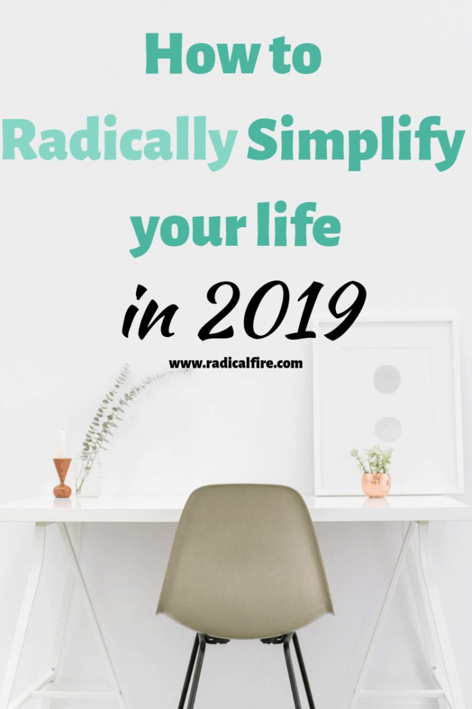 how to radically simplify your life in 2019