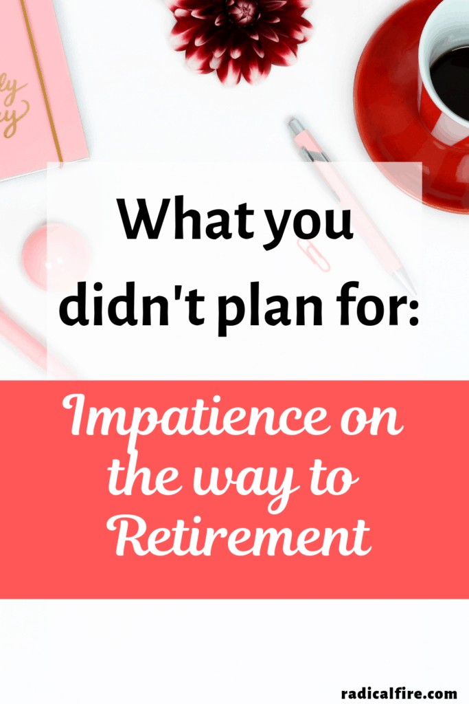 feeling impatient on the way to financial independence retire early