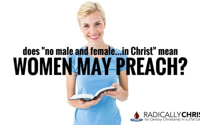 """Does """"No Male and Female…In Christ"""" Mean Women May Preach?"""