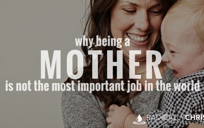 Why Being a Mother is Not the Most Important Job in the World
