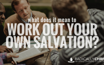 Philippians 2:12 – What Does It Mean to Work Out Your Own Salvation?