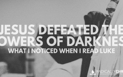 Jesus Defeated the Powers of Darkness – What I Noticed When I Read Luke
