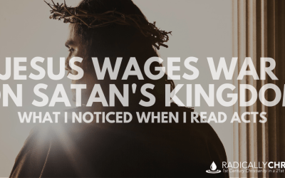 Jesus Wages War on Satan's Kingdom: What I Noticed When I Read Acts