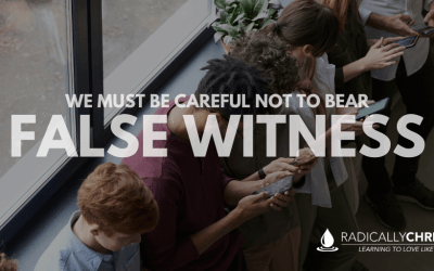 We Must Be Careful Not to Bear False Witness