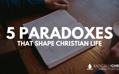 5 Paradoxes that Shape Christian Life