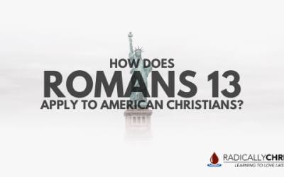 How Does Romans 13 Apply to American Christians?
