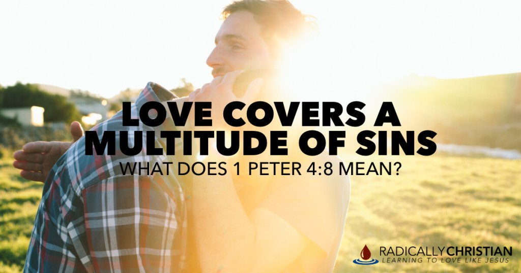 Love Covers a Multitude of Sins (1 Peter 4:8)