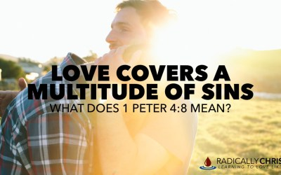 Love Covers a Multitude of Sins: What Does 1 Peter 4:8 Mean?