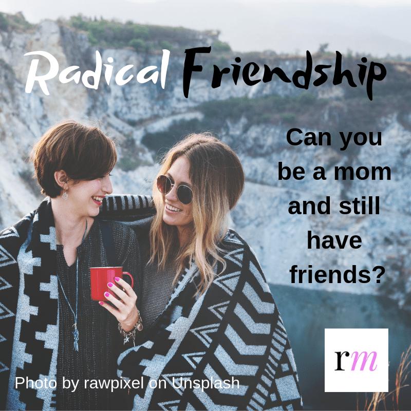 Radical Friendship