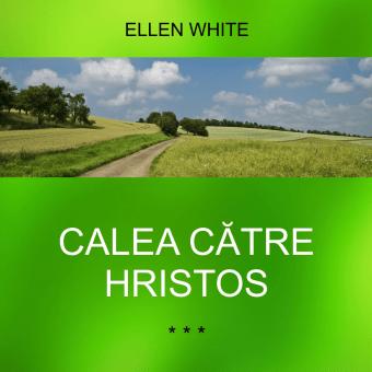 CALEA CĂTRE HRISTOS – Ellen White
