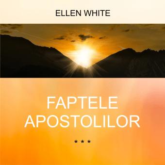 FAPTELE APOSTOLILOR | de Ellen White