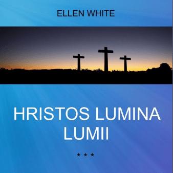 HRISTOS LUMINA LUMII | de Ellen White