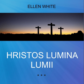 HRISTOS LUMINA LUMII | de Ellen G.White