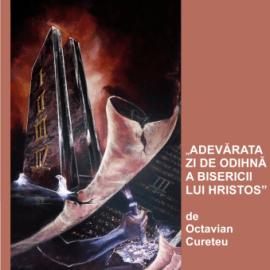 ADEVĂRATA ZI DE ODIHNĂ A BISERICII LUI HRISTOS   Pastor Octavian Cureteu