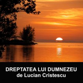 DREPTATEA LUI DUMNEZEU   Pastor Lucian Cristescu