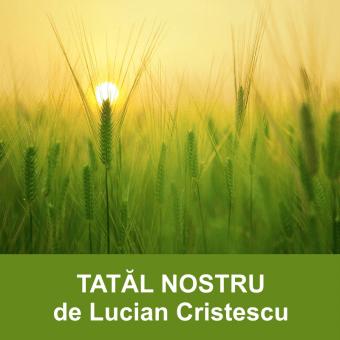 TATĂL NOSTRU | Pastor Lucian Cristescu