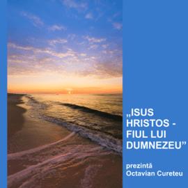 ISUS HRISTOS – FIUL LUI DUMNEZEU | Pastor Octavian Cureteu