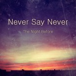 Never Say Never - The Night Before