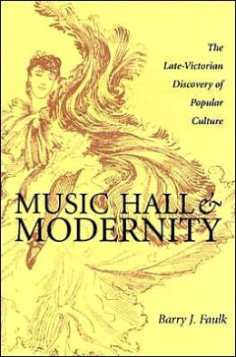 Music Hall and Modernity- Late Victorian Discovery of Popular Culture