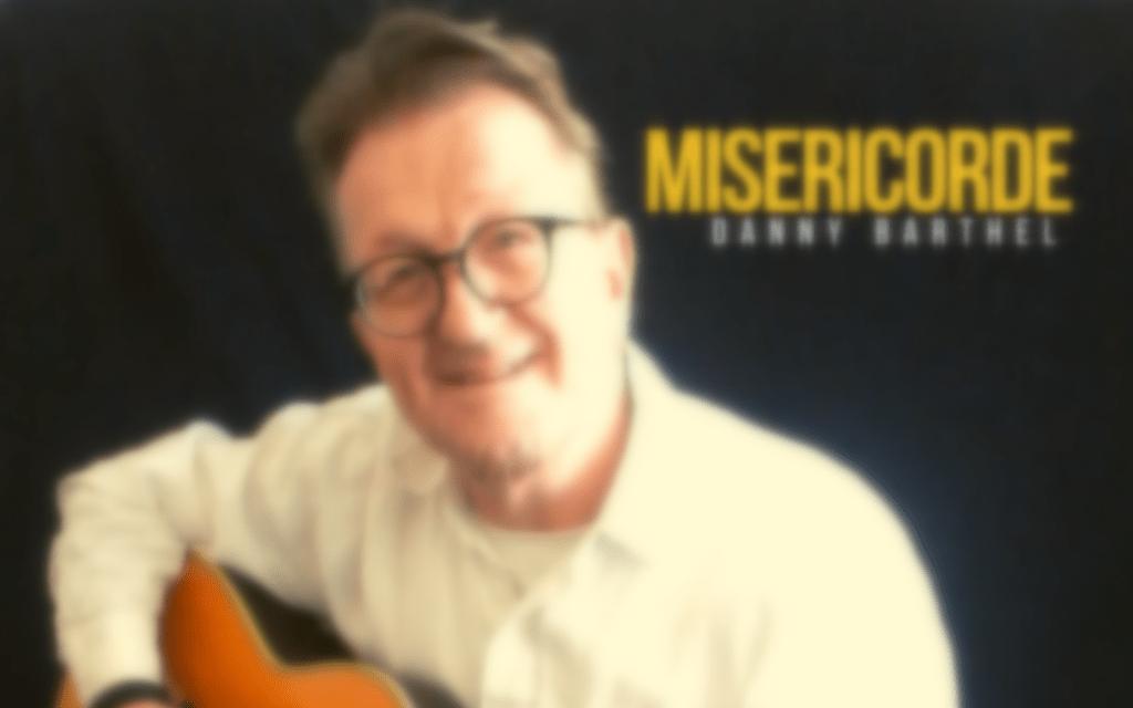 """Découvrez """"Miséricorde"""" le nouvel album de Danny Barthel"""