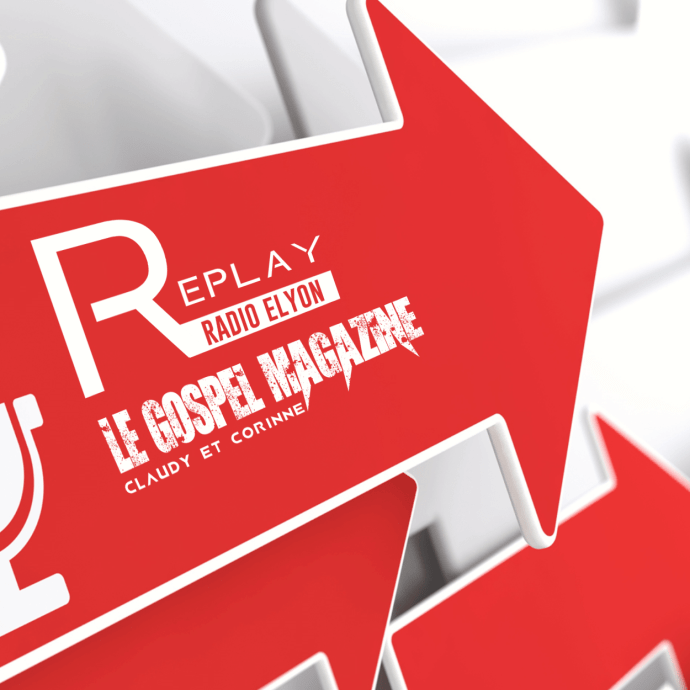 Replay Podcast - Gospel Magazine by Claudy et Corinne