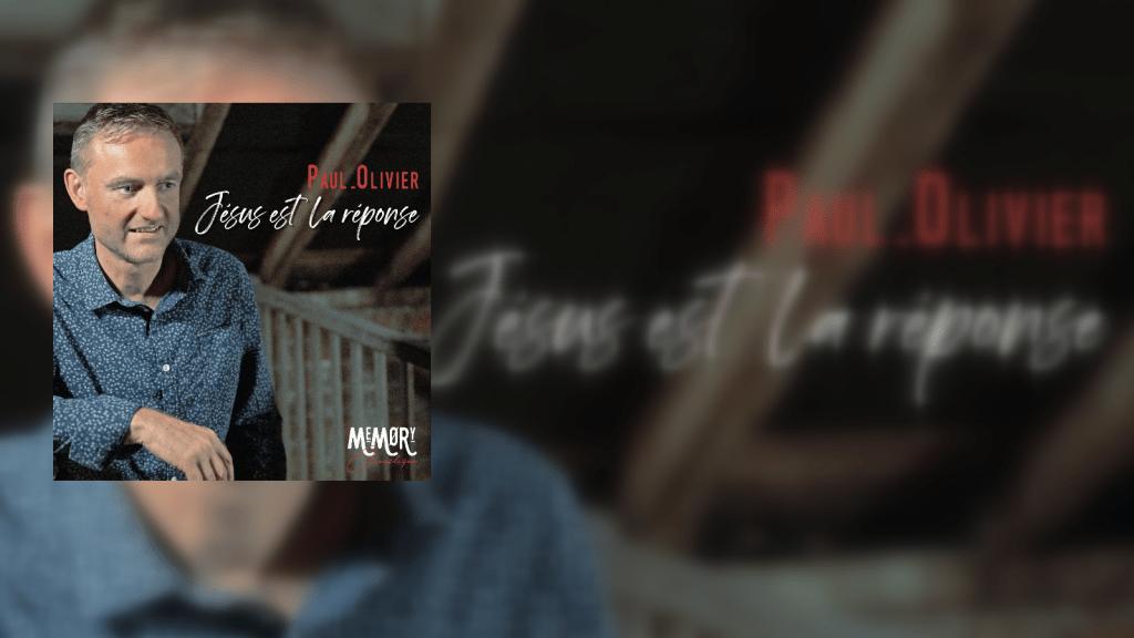 """le 1er Single du nouvel album de Paul Olivier """"Mémory acoustique"""" : """"Jésus est la réponse"""""""