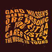 CD Tipp: Gard Nilssen´s Supersonic Orchestra –  If You Listen Carefully The Music Is Yours / ODIN Records