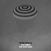 """FR: Potsa Lotsa XL: """"Silk Songs for Space Dogs"""" – Exkurse in den Orbit / CD Tipp von Hans-Jürgen Linke"""