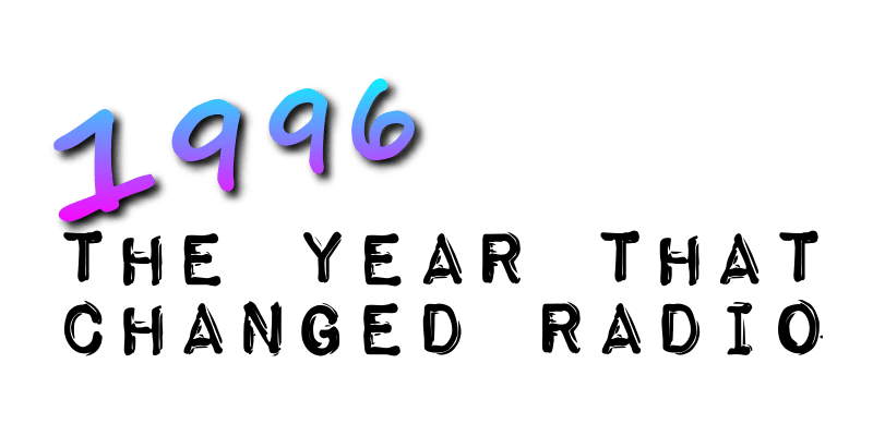 1996 The Year That Changed Radio
