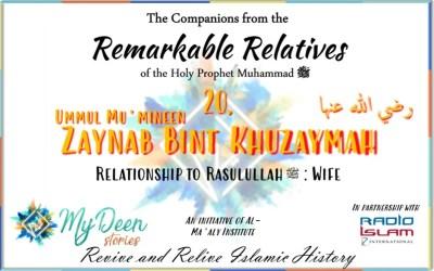 REMARKABLE RELATIVES PART 20 – Ummul Mu'mineen Zaynab Bint Khuzaymah R.A.