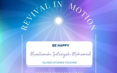 Revival In Motion: Be Happy Mualimmah Sofeeyah Mohamed Islamic Studies Teacher
