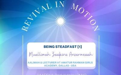 Revival In Motion: Being Steadfast [1] Muallimah Zaakira Ansarmeah