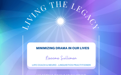 Living The Legacy: Minimizing Drama in our Lives Naeema Sulliman (Life Coach & Neuro-Linguistis Practitioner)