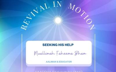 Revival In Motion: Seeking His Help Muallimah Faheema Bham Aalimah & Educator