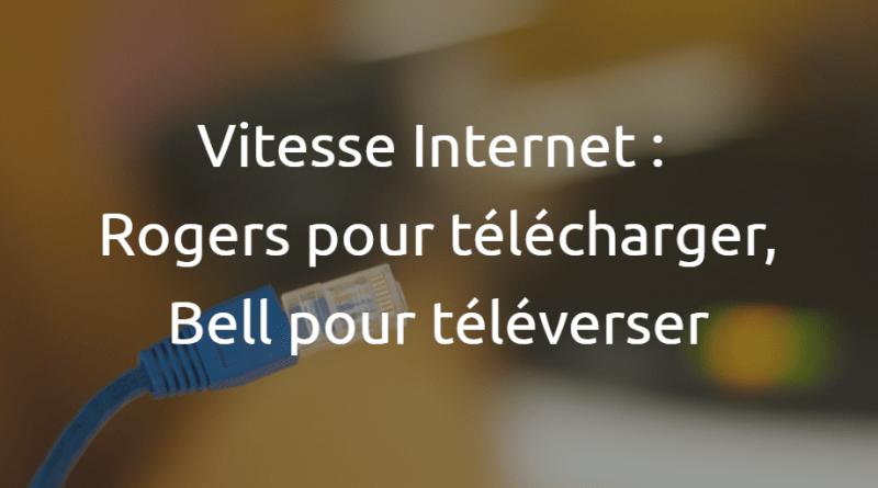 Vitesse Internet : Rogers pour télécharger, Bell pour téléverser