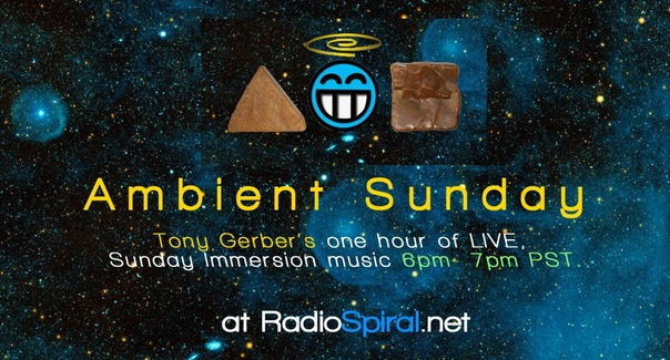 Ambient Sunday Tonight at 6pm PST with Tony Gerber