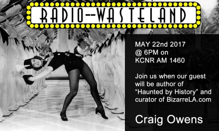 Radio Wasteland #14 Craig Owens, BizarreLA and Haunted by History