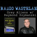 Radio Wasteland #72 Grey Aliens with Author Raymond Szymanski