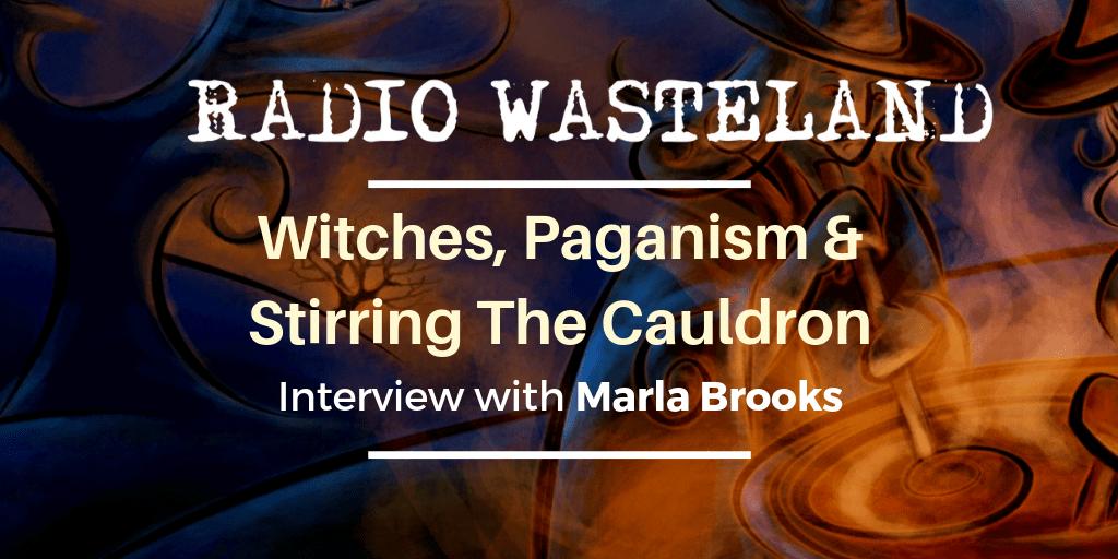 Witches, Paganism & Stirring The Cauldron w/ Marla Brooks