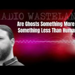 Are Ghosts Something More or Something Less Than Humans-Tim Woolworth