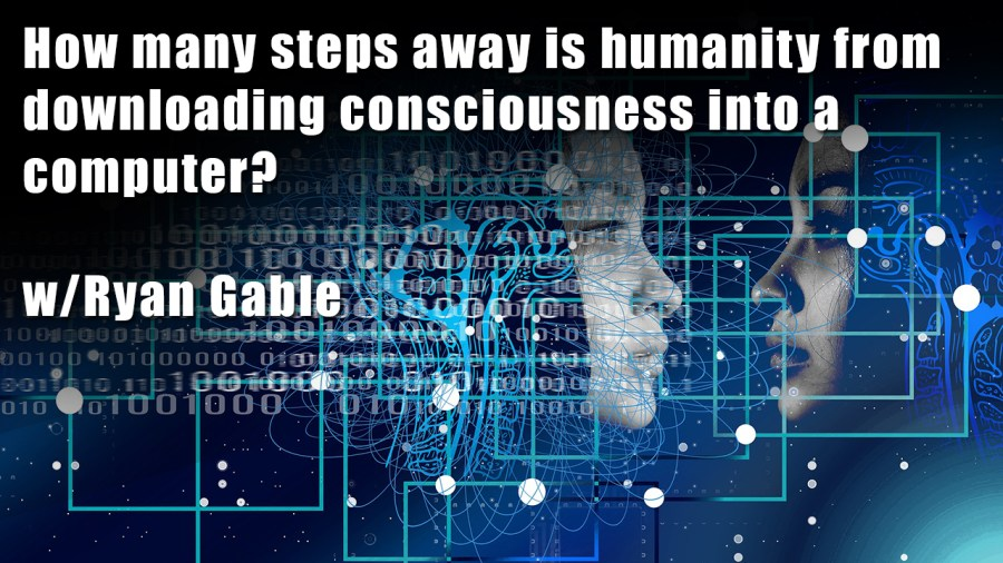 How Close are we to Downloading the Human Brain? w/ Ryan Gable