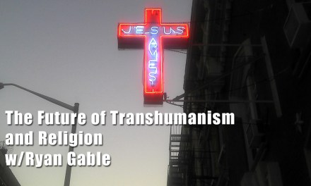 The Future of Transhumanism and Religion: Ryan D. Gable