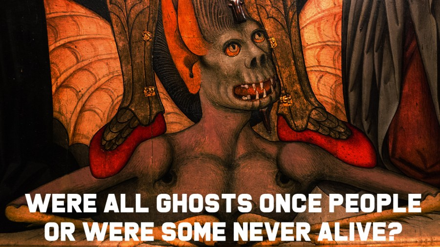 Were All Ghosts Once People or Were Some Never Alive?: Ronald Andrus
