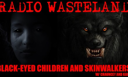 Black-Eyed Children and Skinwalkers with Chauncey and Kara