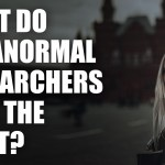 what do paranormal researchers fear the most
