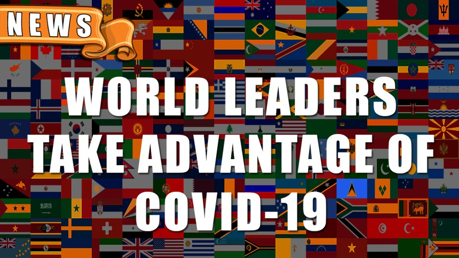 World Leader Take Advantage of COVID-19