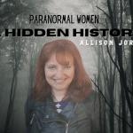 Paranormal Women: A Hidden History with Allison Jornlin
