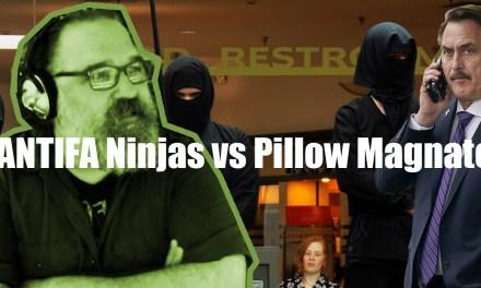 ANTIFA Ninjas vs Pillow Magnate