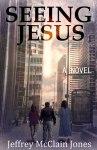 Seeing Jesus, book 1 by Jeffrey McClain Jones